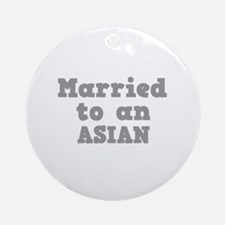 Married to an Asian Ornament (Round)