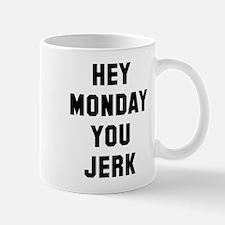 Hey Monday You Jerk Mug