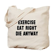 Exercise Eat Right Die Tote Bag