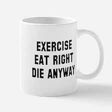 Exercise Eat Right Die Mug