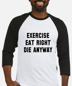 Exercise Eat Right Die Baseball Jersey