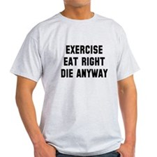 Exercise Eat Right Die T-Shirt