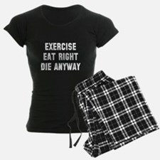 Exercise Eat Right Die Pajamas
