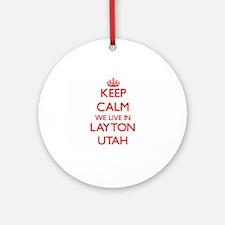 Keep calm we live in Layton Utah Ornament (Round)