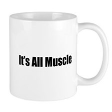 It's All Muscle Mug