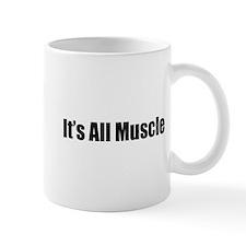 It's All Muscle Mug