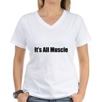 It's All Muscle Women's V-Neck T-Shirt