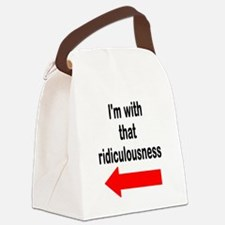 Im with that ridiculousness Funny Canvas Lunch Bag