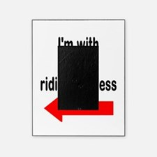 Im with that ridiculousness Funny Picture Frame