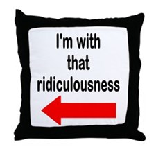 Im with that ridiculousness Funny Throw Pillow
