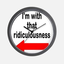 Im with that ridiculousness Funny Wall Clock