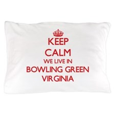 Keep calm we live in Bowling Green Vir Pillow Case