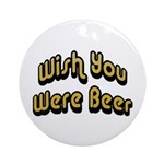 Wish You Were Beer Ornament (Round)