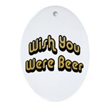 Wish You Were Beer Oval Ornament