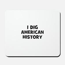I Dig American History Mousepad