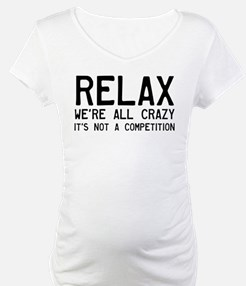 Relax, We're All Crazy Shirt