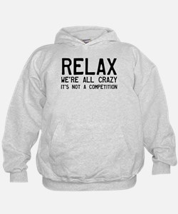 Relax, We're All Crazy Hoodie