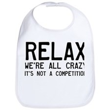 Relax, We're All Crazy Bib