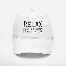 Relax, We're All Crazy Baseball Baseball Cap