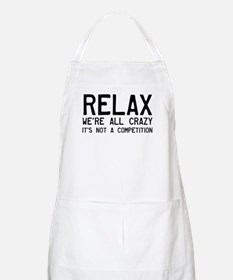 Relax, We're All Crazy Apron