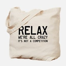 Relax, We're All Crazy Tote Bag