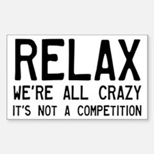 Relax, We're All Crazy Sticker (Rectangle)