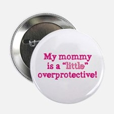 """Mommy Is A Little Overprotective Pk 2.25"""" But"""
