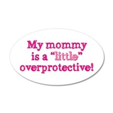 Mommy Is A Little Overprotec Wall Decal