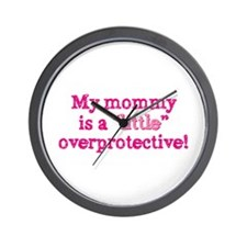 Mommy Is A Little Overprotective Pk Wall Clock