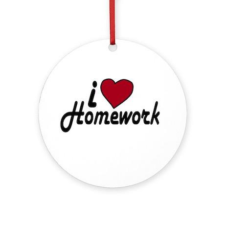 I Love Homework (Back to School) Ornament (Round)