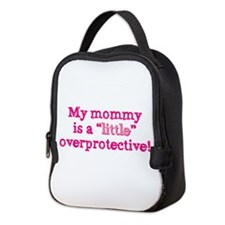 Mommy Is A Little Overprotectiv Neoprene Lunch Bag