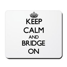 Keep calm and Bridge ON Mousepad