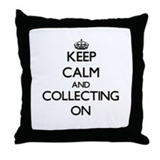 Keep calm and Collecting ON Throw Pillow