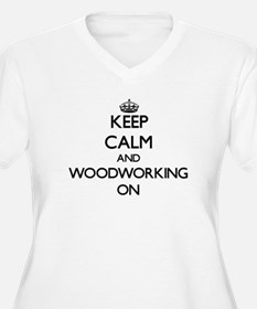 Keep calm and Woodworking ON Plus Size T-Shirt