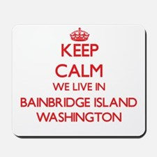 Keep calm we live in Bainbridge Island W Mousepad