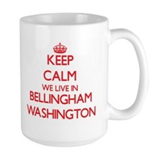 Keep calm we live in Bellingham Washington Mugs