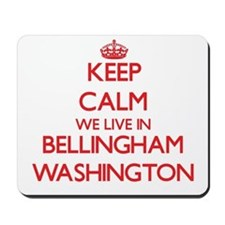 Keep calm we live in Bellingham Washingt Mousepad