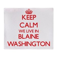 Keep calm we live in Blaine Washingt Throw Blanket