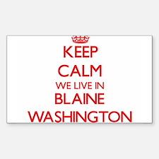 Keep calm we live in Blaine Washington Decal