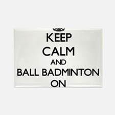 Keep calm and Ball Badminton ON Magnets