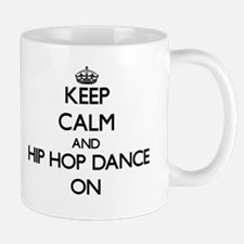 Keep calm and Hip Hop Dance ON Mugs