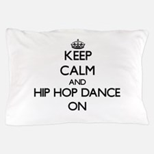 Keep calm and Hip Hop Dance ON Pillow Case