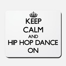 Keep calm and Hip Hop Dance ON Mousepad
