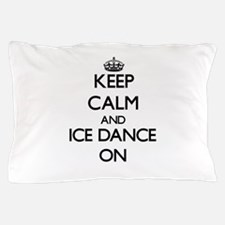 Keep calm and Ice Dance ON Pillow Case