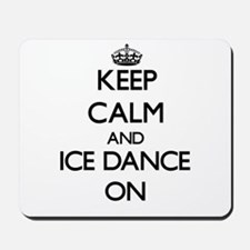 Keep calm and Ice Dance ON Mousepad