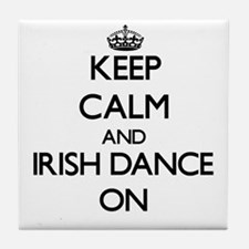 Keep calm and Irish Dance ON Tile Coaster