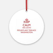 Keep calm we live in Mountlake Te Ornament (Round)