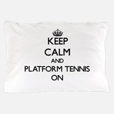 Keep calm and Platform Tennis ON Pillow Case
