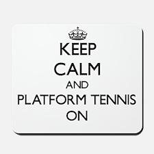 Keep calm and Platform Tennis ON Mousepad