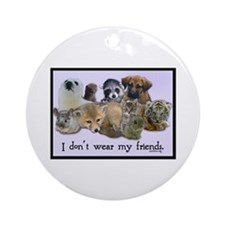 I Don't Wear My Friends Ornament (Round)